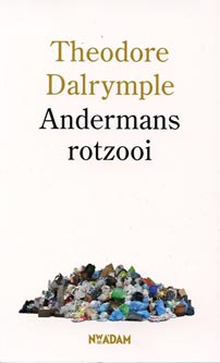 Theodore Dalrymple, Andermans Rotzooi