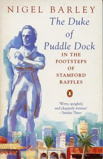 The Duke of Puddle Dock, in the footsteps of Stamford Raffles, by Nigel Barley