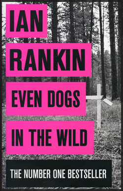 Even Dogs in the Wild by Ian Rankin (a John Rebus novel)